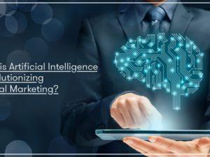 How is Artificial Intelligence Revolutionizing Digital Marketing?